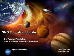 SMD Education Update Dr Yvonne Pendleton NASA Science