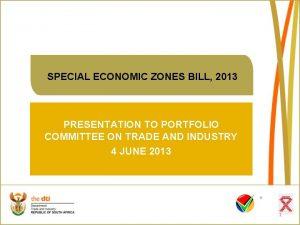SPECIAL ECONOMIC ZONES BILL 2013 PRESENTATION TO PORTFOLIO
