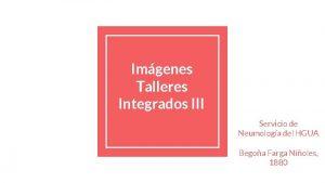 Imgenes Talleres Integrados III Servicio de Neumologa del