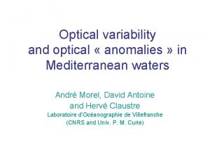 Optical variability and optical anomalies in Mediterranean waters