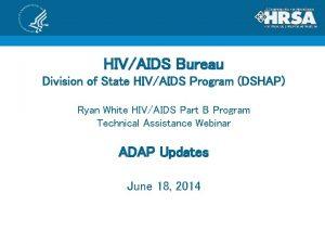 HIVAIDS Bureau Division of State HIVAIDS Program DSHAP