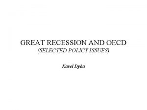 GREAT RECESSION AND OECD SELECTED POLICY ISSUES Karel