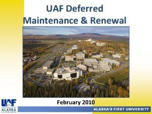 UAF Deferred Maintenance Renewal February 2010 ALASKAS FIRST