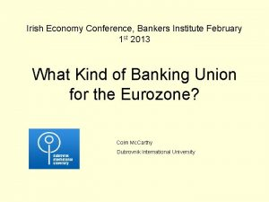 Irish Economy Conference Bankers Institute February 1 st