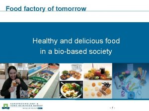 Food factory of tomorrow Healthy and delicious food