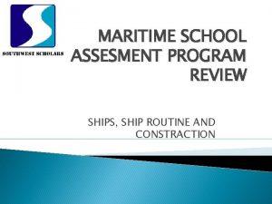 MARITIME SCHOOL ASSESMENT PROGRAM REVIEW SHIPS SHIP ROUTINE