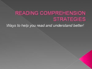 READING COMPREHENSION STRATEGIES Ways to help you read