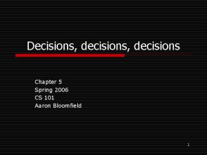 Decisions decisions Chapter 5 Spring 2006 CS 101