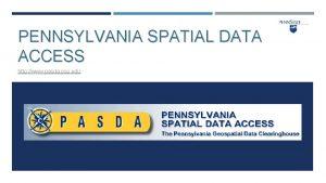 PENNSYLVANIA SPATIAL DATA ACCESS http www pasda psu