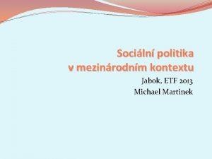 Sociln politika v mezinrodnm kontextu Jabok ETF 2013