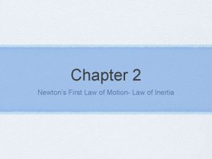 Chapter 2 Newtons First Law of Motion Law