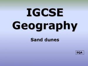 IGCSE Geography Sand dunes SQA Biosphere Sand dunes