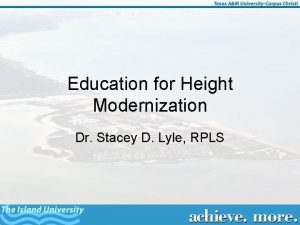 Education for Height Modernization Dr Stacey D Lyle