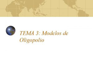 TEMA 3 Modelos de Oligopolio Modelos de empresa