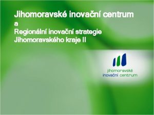 Jihomoravsk inovan centrum a Regionln inovan strategie Jihomoravskho