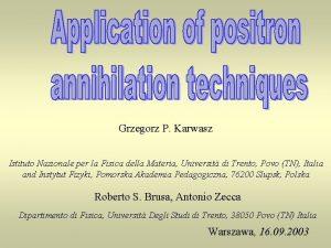 Grzegorz P Karwasz Istituto Nazionale per la Fisica