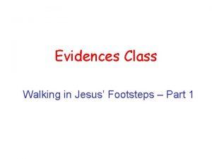 Evidences Class Walking in Jesus Footsteps Part 1