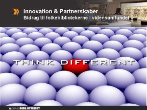 Innovation Partnerskaber Bidrag til folkebibliotekerne i vidensamfundet HVAD