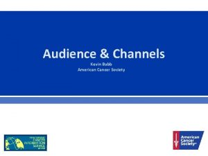 Audience Channels Kevin Babb American Cancer Society Presentation