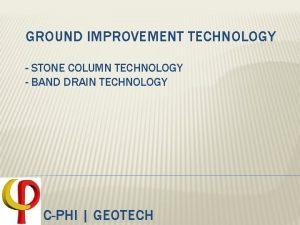 GROUND IMPROVEMENT TECHNOLOGY STONE COLUMN TECHNOLOGY BAND DRAIN