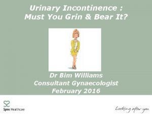 Urinary Incontinence Must You Grin Bear It Dr