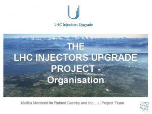 THE LHC INJECTORS UPGRADE PROJECT Organisation Malika Meddahi