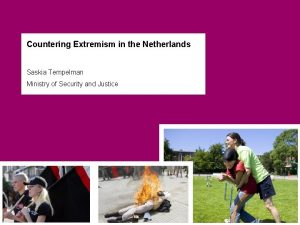 Countering Extremism in the Netherlands Saskia Tempelman Ministry