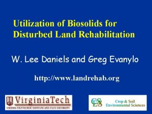 Utilization of Biosolids for Disturbed Land Rehabilitation W