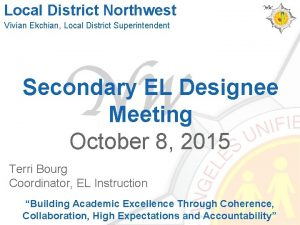 Local District Northwest Vivian Ekchian Local District Superintendent