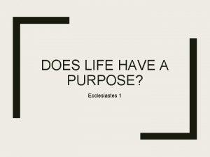 DOES LIFE HAVE A PURPOSE Ecclesiastes 1 Purpose