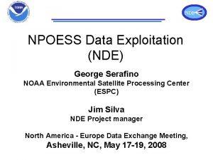 NPOESS Data Exploitation NDE NPOESS Data Exploitation NDE