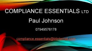 COMPLIANCE ESSENTIALS LTD Paul Johnson 07949576178 compliance essentialsbtinternet