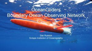 Ocean Gliders Boundary Ocean Observing Network Dan Rudnick