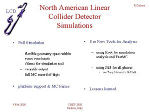 North American Linear Collider Detector Simulations LCD Use