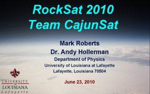 Rock Sat 2010 Team Cajun Sat Mark Roberts