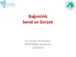 Bamllk Sanal ve Gerek Dr Serdar Nurmedov NPISTANBUL