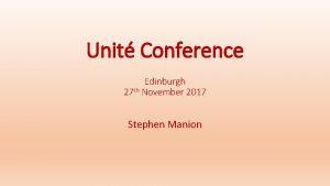Unit Conference Edinburgh 27 th November 2017 Stephen