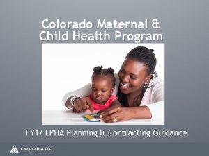 Colorado Maternal Child Health Program FY 17 LPHA