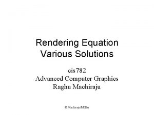 Rendering Equation Various Solutions cis 782 Advanced Computer