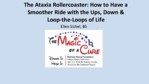The Ataxia Rollercoaster How to Have a Smoother