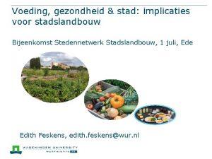 Voeding gezondheid stad implicaties voor stadslandbouw Bijeenkomst Stedennetwerk