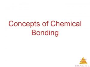 Concepts of Chemical Bonding 2009 PrenticeHall Inc Chemical