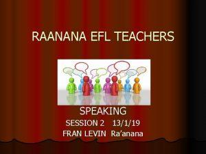RAANANA EFL TEACHERS SPEAKING SESSION 2 13119 FRAN