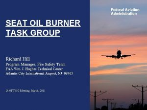 Federal Aviation Administration SEAT OIL BURNER TASK GROUP