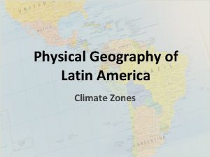 Physical Geography of Latin America Climate Zones Hot