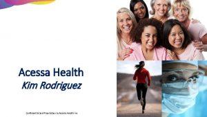 Acessa Health Kim Rodriguez Confidential and Proprietary to