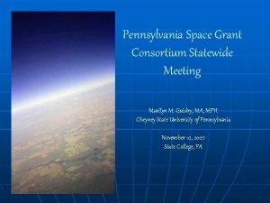 Pennsylvania Space Grant Consortium Statewide Meeting Marilyn M