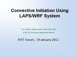 Convective Initiation Using LAPSWRF System Steve Albers Isidora