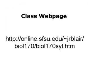 Class Webpage http online sfsu edujrblair biol 170biol