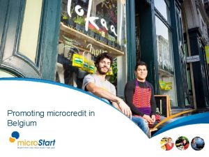 Promoting microcredit in Belgium Vision Each human being